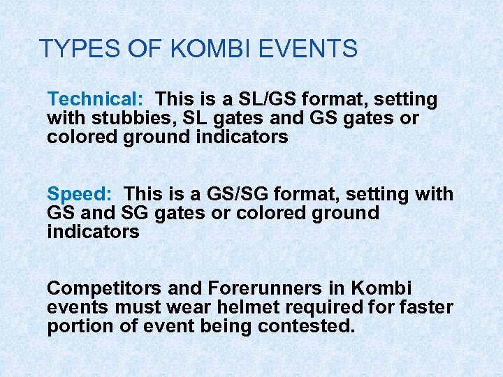 TYPES OF KOMBI EVENTS Technical: This is a SL/GS format, setting with stubbies, SL