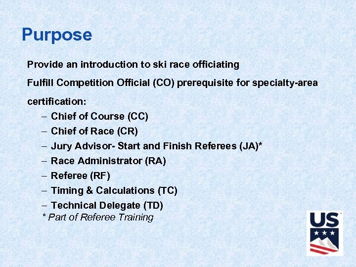 Purpose Provide an introduction to ski race officiating Fulfill Competition Official (CO) prerequisite for