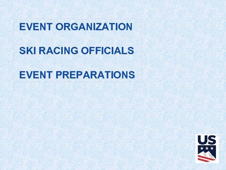 EVENT ORGANIZATION SKI RACING OFFICIALS EVENT PREPARATIONS
