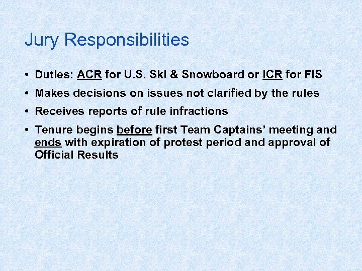 Jury Responsibilities • Duties: ACR for U. S. Ski & Snowboard or ICR for