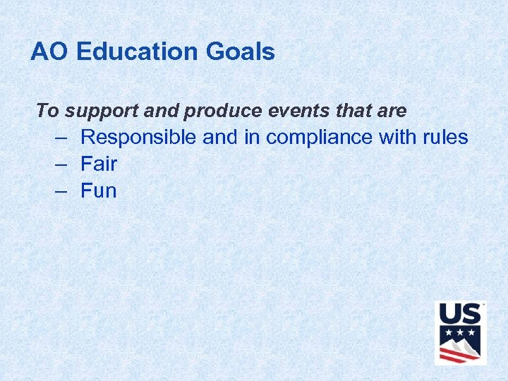 AO Education Goals To support and produce events that are – Responsible and in