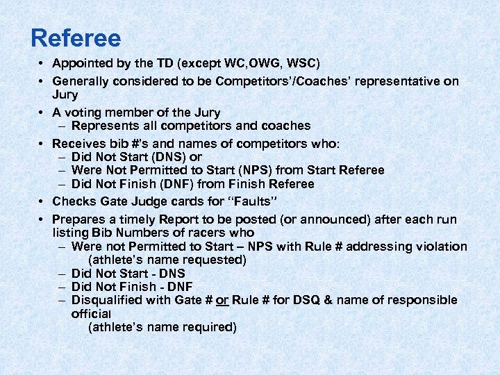 Referee • Appointed by the TD (except WC, OWG, WSC) • Generally considered to
