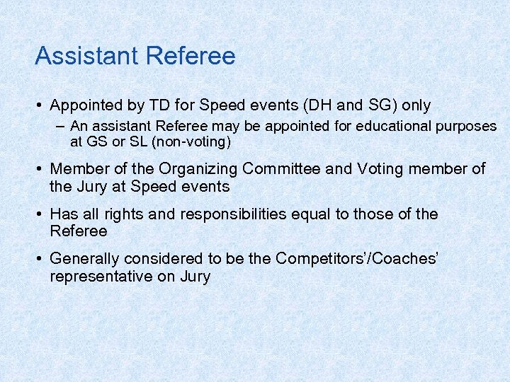Assistant Referee • Appointed by TD for Speed events (DH and SG) only –