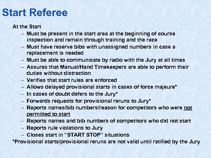 Start Referee At the Start – Must be present in the start area at