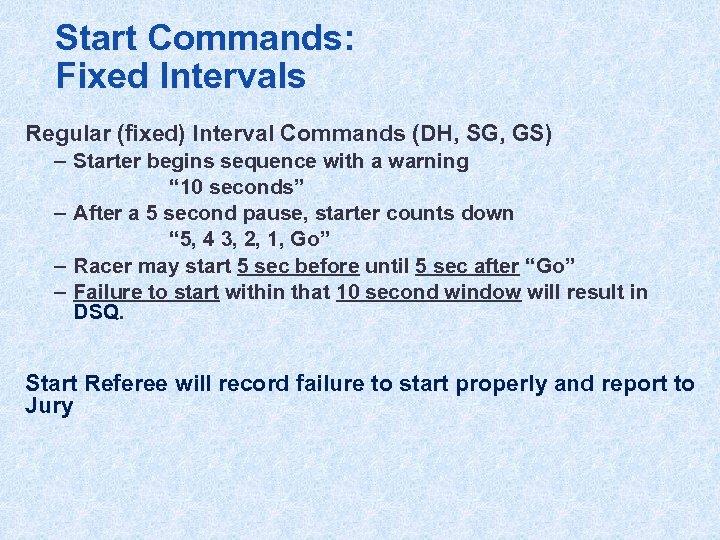 Start Commands: Fixed Intervals Regular (fixed) Interval Commands (DH, SG, GS) – Starter begins
