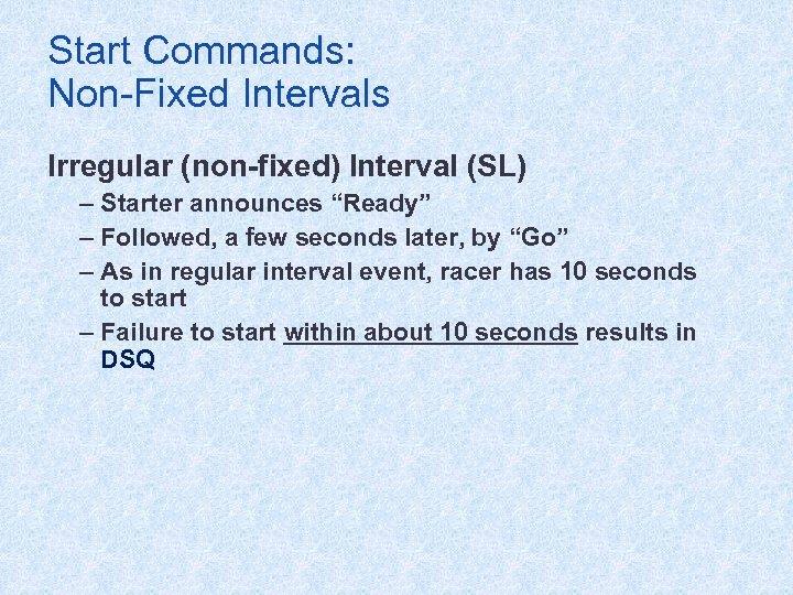 """Start Commands: Non-Fixed Intervals Irregular (non-fixed) Interval (SL) – Starter announces """"Ready"""" – Followed,"""