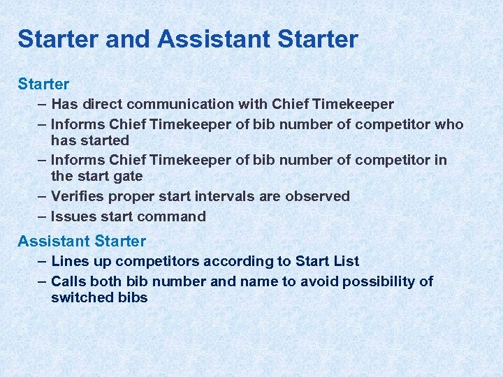 Starter and Assistant Starter – Has direct communication with Chief Timekeeper – Informs Chief