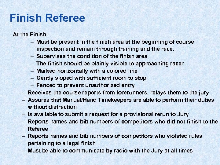 Finish Referee At the Finish: – Must be present in the finish area at