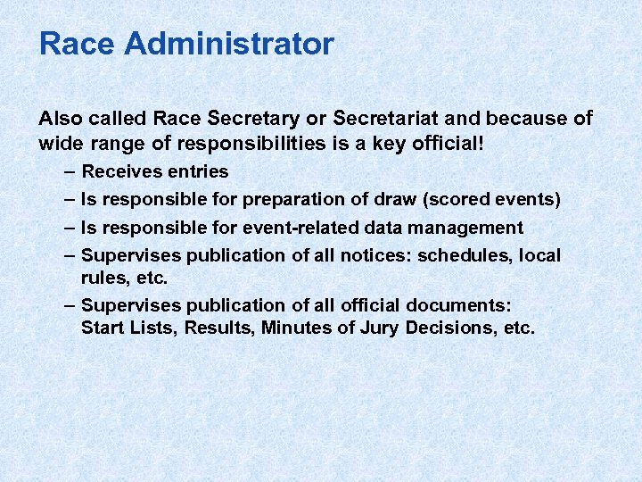 Race Administrator Also called Race Secretary or Secretariat and because of wide range of
