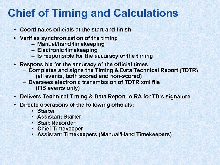 Chief of Timing and Calculations • Coordinates officials at the start and finish •