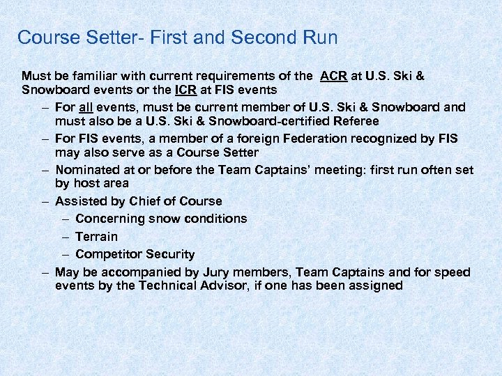Course Setter- First and Second Run Must be familiar with current requirements of the