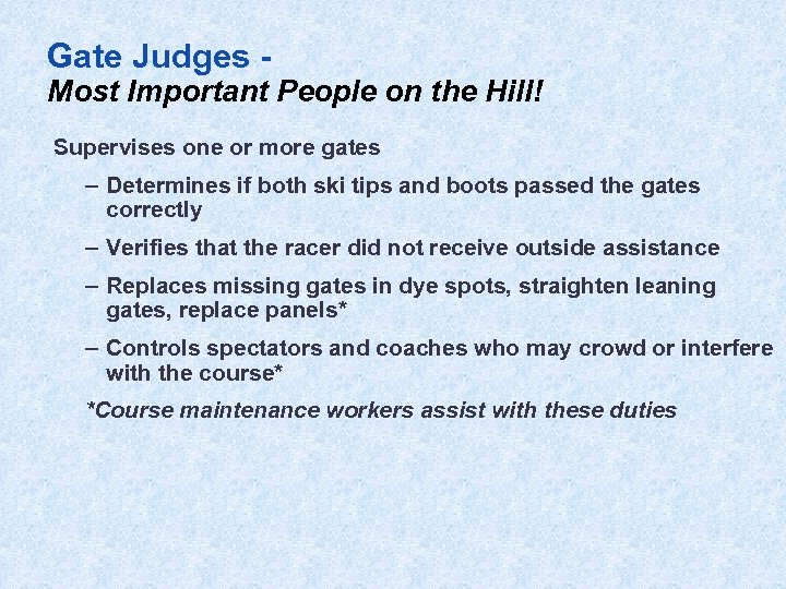 Gate Judges - Most Important People on the Hill! Supervises one or more gates