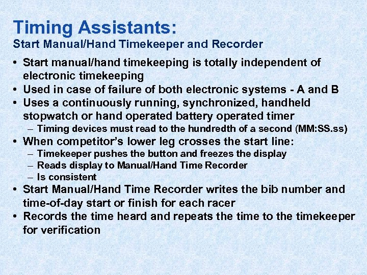 Timing Assistants: Start Manual/Hand Timekeeper and Recorder • Start manual/hand timekeeping is totally independent