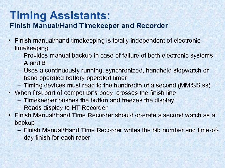 Timing Assistants: Finish Manual/Hand Timekeeper and Recorder • Finish manual/hand timekeeping is totally independent