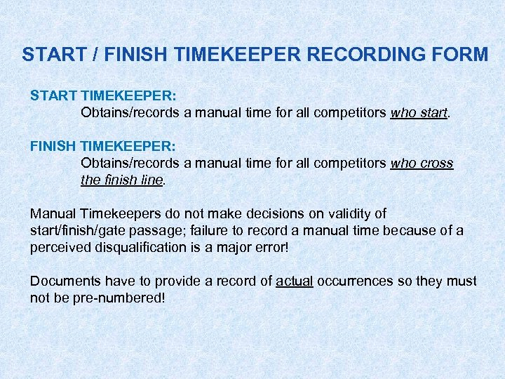 START / FINISH TIMEKEEPER RECORDING FORM START TIMEKEEPER: Obtains/records a manual time for all
