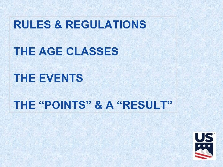 """RULES & REGULATIONS THE AGE CLASSES THE EVENTS THE """"POINTS"""" & A """"RESULT"""""""