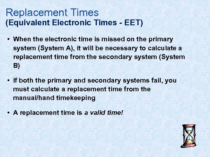 Replacement Times (Equivalent Electronic Times - EET) • When the electronic time is missed