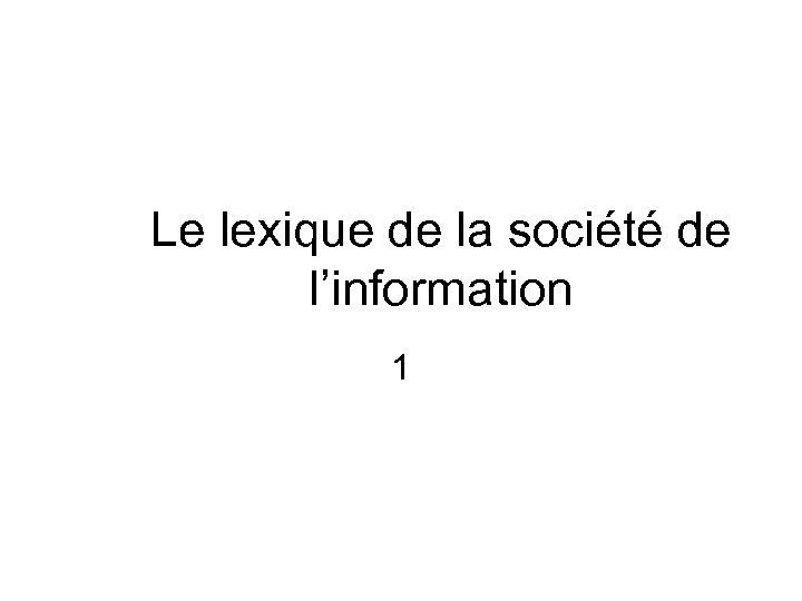 Le lexique de la société de l'information 1