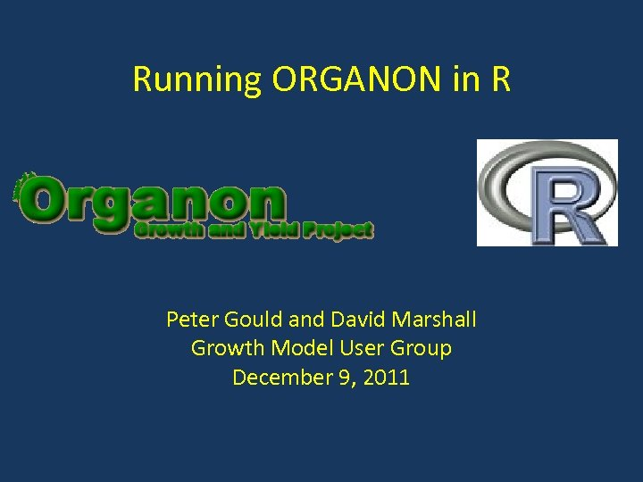 Running ORGANON in R Peter Gould and David Marshall Growth Model User Group December