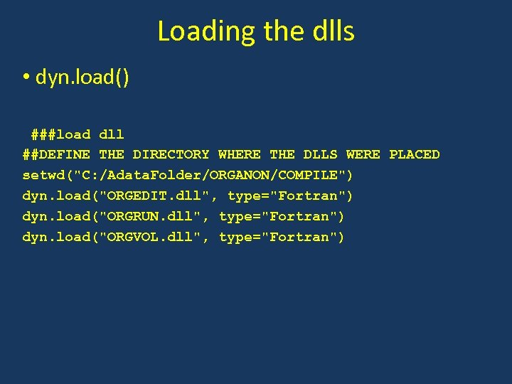 Loading the dlls • dyn. load() ###load dll ##DEFINE THE DIRECTORY WHERE THE DLLS