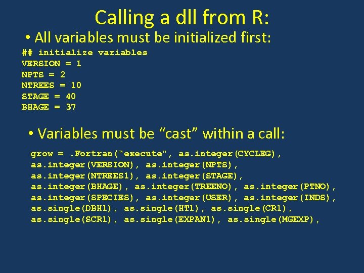 Calling a dll from R: • All variables must be initialized first: ## initialize