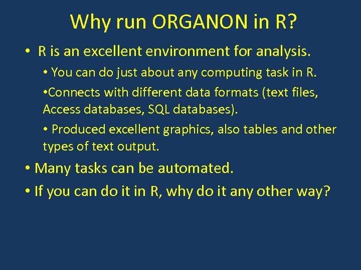 Why run ORGANON in R? • R is an excellent environment for analysis. •