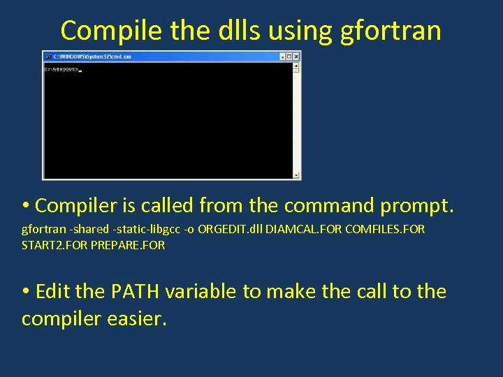 Compile the dlls using gfortran • Compiler is called from the command prompt. gfortran