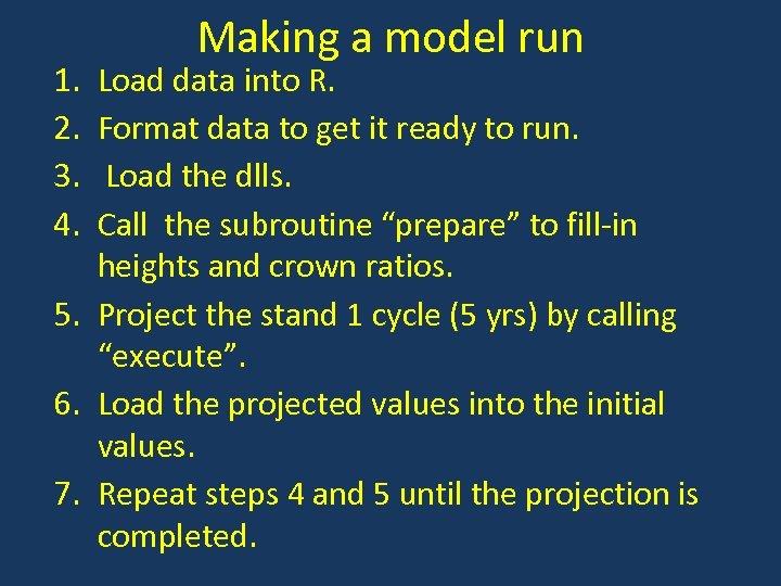 1. 2. 3. 4. Making a model run Load data into R. Format data