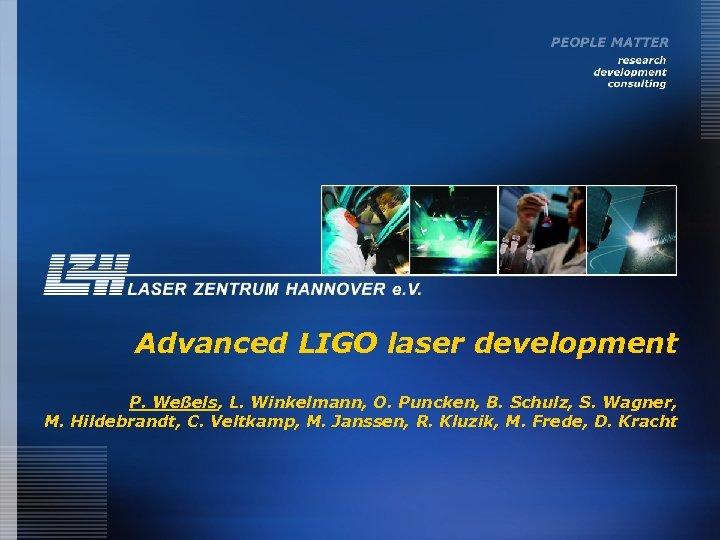 Advanced LIGO laser development P. Weßels, L. Winkelmann, O. Puncken, B. Schulz, S. Wagner,