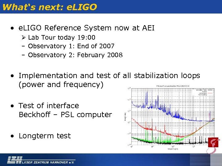What's next: e. LIGO • e. LIGO Reference System now at AEI Ø Lab