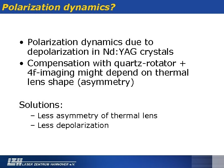 Polarization dynamics? • Polarization dynamics due to depolarization in Nd: YAG crystals • Compensation