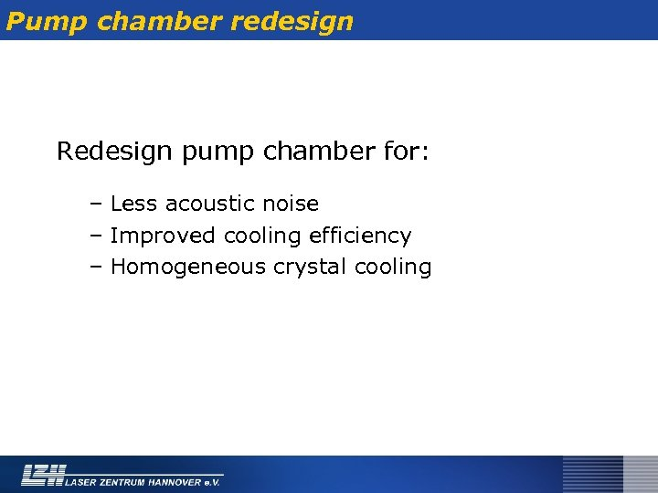 Pump chamber redesign Redesign pump chamber for: – Less acoustic noise – Improved cooling