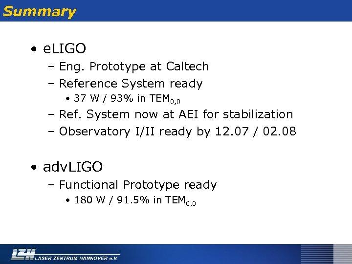 Summary • e. LIGO – Eng. Prototype at Caltech – Reference System ready •