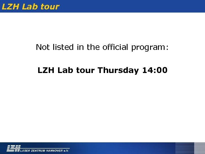 LZH Lab tour Not listed in the official program: LZH Lab tour Thursday 14: