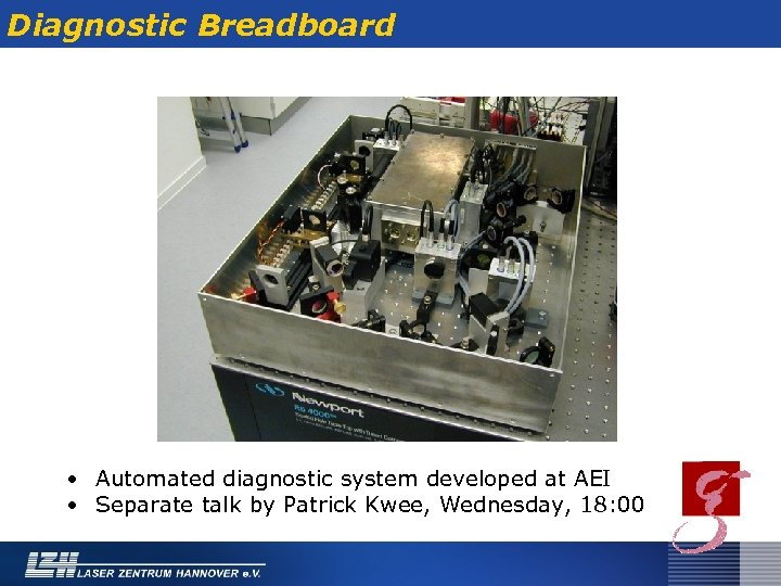 Diagnostic Breadboard • Automated diagnostic system developed at AEI • Separate talk by Patrick