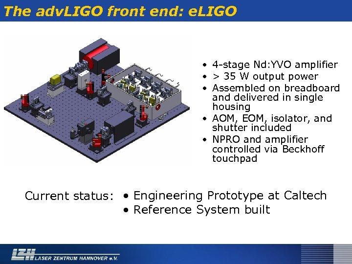 The adv. LIGO front end: e. LIGO • 4 -stage Nd: YVO amplifier •