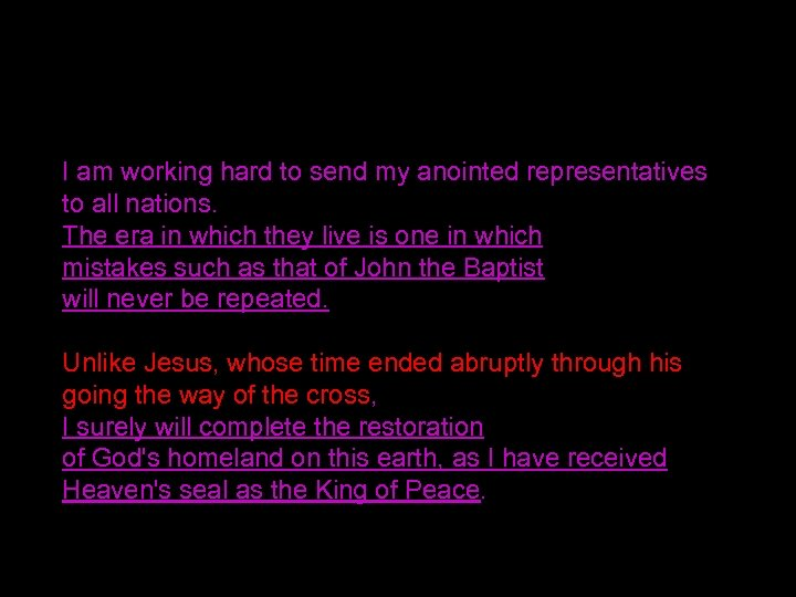 I am working hard to send my anointed representatives to all nations. The era