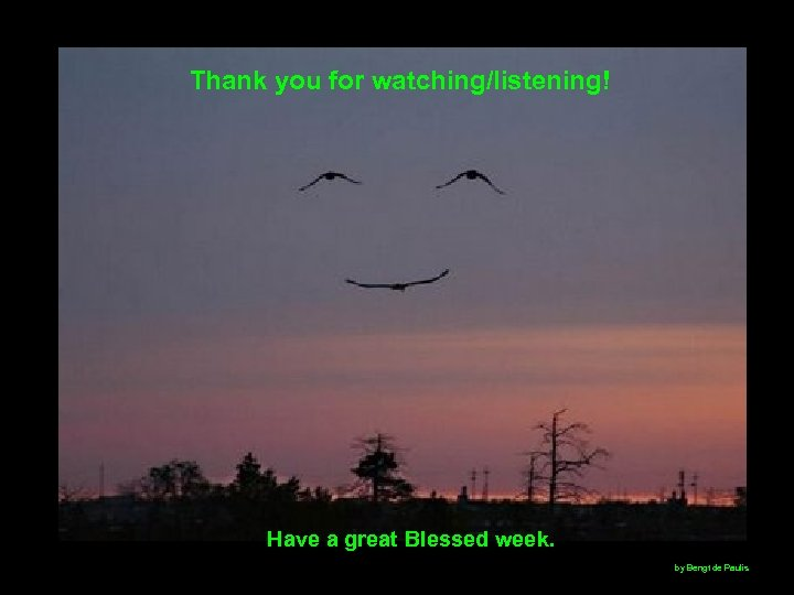 Thank you for watching/listening! Have a great Blessed week. by Bengt de Paulis