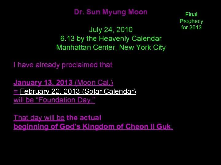 Dr. Sun Myung Moon July 24, 2010 6. 13 by the Heavenly Calendar Manhattan