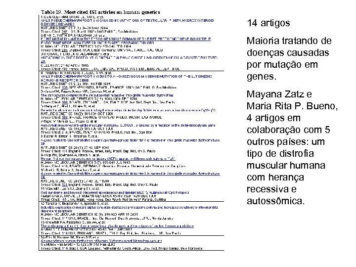 14 artigos Maioria tratando de doenças causadas por mutação em genes. Mayana Zatz e