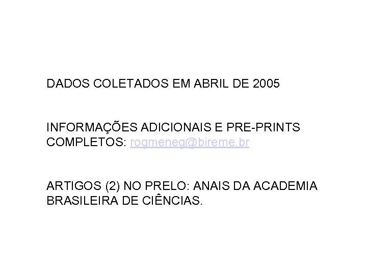 DADOS COLETADOS EM ABRIL DE 2005 INFORMAÇÕES ADICIONAIS E PRE-PRINTS COMPLETOS: rogmeneg@bireme. br ARTIGOS