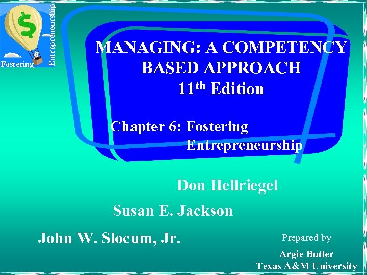 Entrepreneurship Fostering MANAGING: A COMPETENCY BASED APPROACH 11 th Edition Chapter 6: Fostering Entrepreneurship