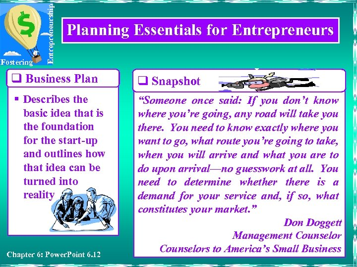 Entrepreneurship Fostering Planning Essentials for Entrepreneurs q Business Plan q Snapshot § Describes the