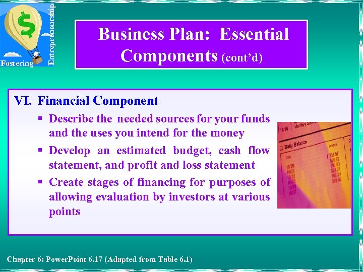 Entrepreneurship Fostering Business Plan: Essential Components (cont'd) VI. Financial Component § Describe the needed