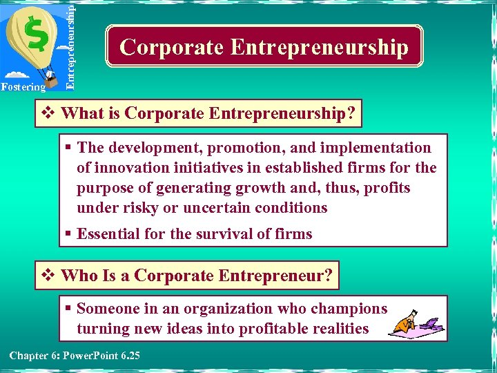 Entrepreneurship Fostering Corporate Entrepreneurship v What is Corporate Entrepreneurship? § The development, promotion, and