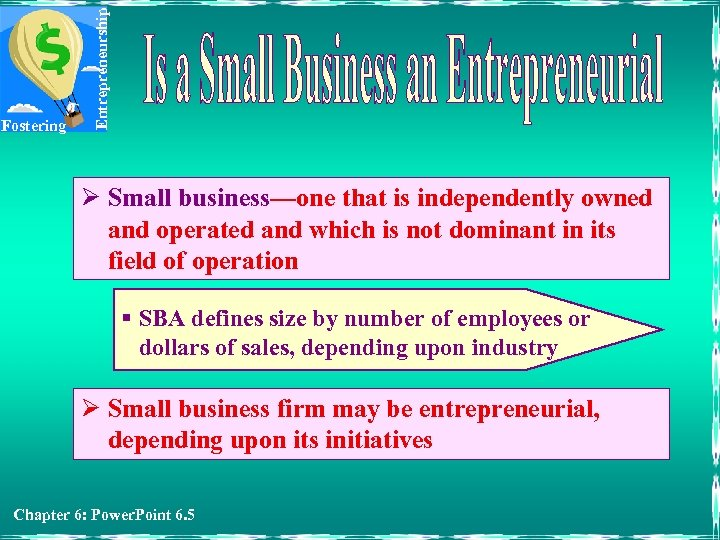 Entrepreneurship Fostering Ø Small business—one that is independently owned and operated and which is