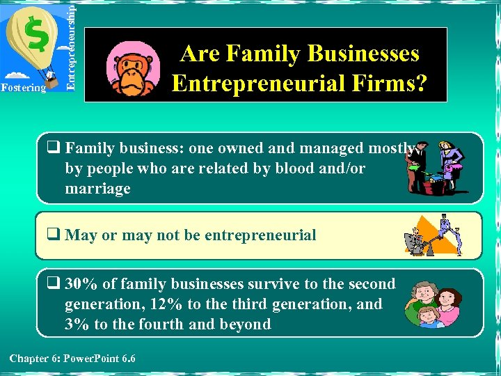 Entrepreneurship Fostering Are Family Businesses Entrepreneurial Firms? q Family business: one owned and managed