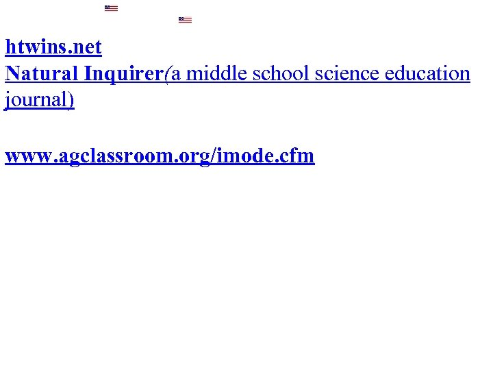 htwins. net Natural Inquirer(a middle school science education journal) www. agclassroom. org/imode. cfm