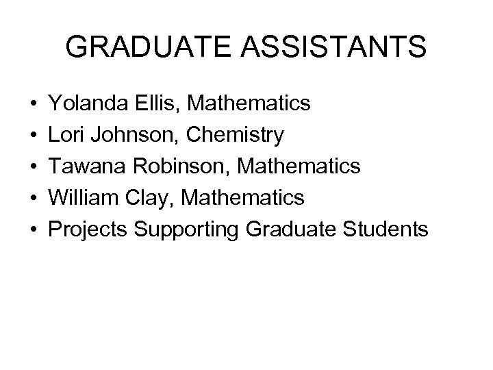 GRADUATE ASSISTANTS • • • Yolanda Ellis, Mathematics Lori Johnson, Chemistry Tawana Robinson, Mathematics