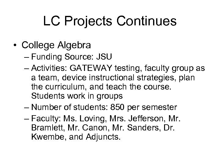 LC Projects Continues • College Algebra – Funding Source: JSU – Activities: GATEWAY testing,